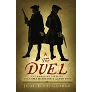 The Duel: The Parallel Lives of Alexander Hamilton and Aaron Burr, Paperback/Judith St George