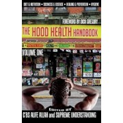 The Hood Health Handbook Volume One: A Practical Guide to Health and Wellness in the Urban Community, Paperback/C'Bs Alife Allah