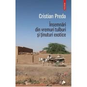 Insemnari din vremuri tulburi si tinuturi exotice/Cristian Preda