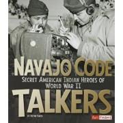 Navajo Code Talkers: Secret American Indian Heroes of World War II, Paperback/Brynn Baker