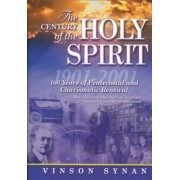 Century of the Holy Spirit: 100 Years of Pentecostal and Charismatic Renewal, 1901-2001, Paperback