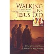 Walking Like Jesus Did: Studies in the Character of Christ, Paperback