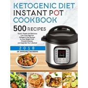 Ketogenic Instant Pot Cookbook: 500 Quick, Simple and Delicious Low Carb High Fat Ketogenic Diet Recipes to Lose Weight Fast, Prevent Disease, and Upg, Paperback/Dr Margaret Saunders