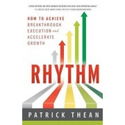 Rhythm: How to Achieve Breakthrough Execution and Accelerate Growth, Paperback/Patrick Thean