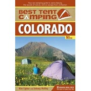 Best Tent Camping: Colorado: Your Car-Camping Guide to Scenic Beauty, the Sounds of Nature, and an Escape from Civilization, Hardcover/Kim Lipker