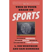 This Is Your Brain on Sports: The Science of Underdogs, the Value of Rivalry, and What We Can Learn from the T-Shirt Cannon, Paperback/L. Jon Wertheim