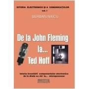 De la John Fleming la ...Ted Hoff - istoria inventarii componentelor electronice de la dioda cu vid la ...microprocesor.