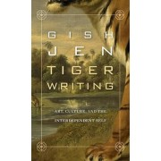 Tiger Writing: Art, Culture, and the Interdependent Self, Hardcover