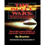 The Dulce Wars: Underground Alien Bases and the Battle for Planet Earth: This Is Not Science Fiction. . .a True-To-Life War of the Wor, Paperback/B. Branton