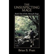 The Unsuspecting Mage: Book One of the Morcyth Saga, Paperback/Brian S. Pratt