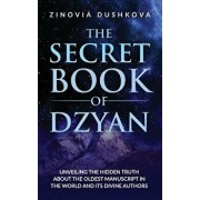 The Secret Book of Dzyan: Unveiling the Hidden Truth about the Oldest Manuscript in the World and Its Divine Authors, Paperback/Zinovia Dushkova