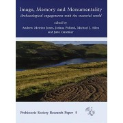 Image, Memory and Monumentality: Archaeological Engagements with the Material World