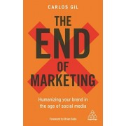 End of Marketing. Humanizing Your Brand in the Age of Social Media and AI, Paperback/Carlos Gil