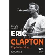 Eric Clapton. Copilul nimanui. Biografia completa