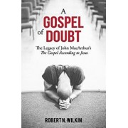 A Gospel of Doubt: The Legacy of John Macarthur's the Gospel According to Jesus, Paperback/Robert N. Wilkin