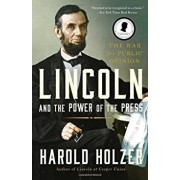 Lincoln and the Power of the Press: The War for Public Opinion., Paperback/Harold Holzer