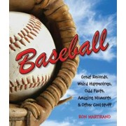 Baseball: Great Records, Weird Happenings, Odd Facts, Amazing Moments & Other Cool Stuff, Paperback/Ron Martirano
