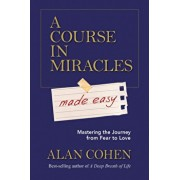 A Course in Miracles Made Easy: Mastering the Journey from Fear to Love, Paperback/Alan Cohen