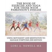 The Book of Exercise and Yoga for Those with Parkinson's Disease: Using Movement and Meditation to Manage Symptoms, Paperback/Lori A. Newell