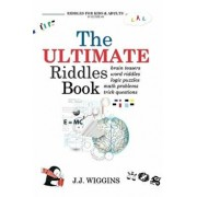 The Ultimate Riddles Book: Word Riddles, Brain Teasers, Logic Puzzles, Math Problems, Trick Questions, and More!, Paperback/J. J. Wiggins