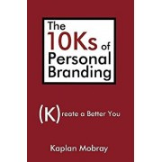 The 10ks of Personal Branding: Create a Better You, Paperback/Kaplan Mobray