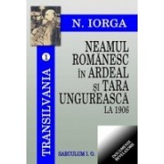 Neamul romanesc in Ardeal si Tara Ungureasca la 1906.