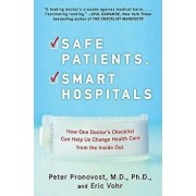 Safe Patients, Smart Hospitals: How One Doctor's Checklist Can Help Us Change Health Care from the Inside Out, Paperback/Peter Pronovost