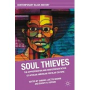 Soul Thieves: The Appropriation and Misrepresentation of African American Popular Culture, Paperback/T. Brown
