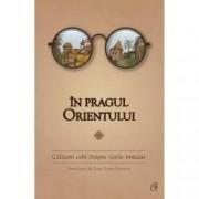 In pragul Orientului. Calatori cehi despre tarile romane antologie