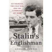 Stalin's Englishman: Guy Burgess, the Cold War, and the Cambridge Spy Ring, Hardcover