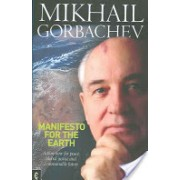 Manifesto for the Earth - Action Now for Peace, Global Justice and a Sustainable Future (Gorbachev Mikhail S.)(Paperback) (9781905570027)