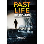 Past Life Regression: How to Discover Your Hidden Past Life Memories & Karmic Reincarnations Through Hypnosis