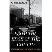 From the Edge of the Ghetto. African Americans and the World of Work, Paperback/Alford, Jr. Young