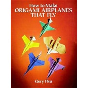 How to Make Origami Airplanes That Fly, Paperback