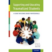 Supporting and Educating Traumatized Students: A Guide for School-Based Professionals, Paperback