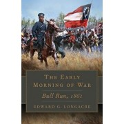 The Early Morning of War: Bull Run, 1861, Hardcover/Edward G. Longacre