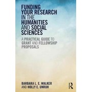 Funding Your Research in the Humanities and Social Sciences. A Practical Guide to Grant and Fellowship Proposals, Paperback/Holly E. Unruh