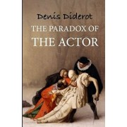 The Paradox of the Actor: Reflexions Sur Le Paradoxe, Paperback/Denis Diderot