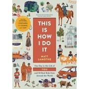 This Is How I Do It: One Day in the Life of You and 59 Real Kids from Around the World, Paperback/Matt Lamothe