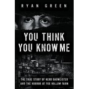 You Think You Know Me: The True Story of Herb Baumeister and the Horror at Fox Hollow Farm, Paperback/Ryan Green