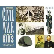 The Civil War for Kids: A History with 21 Activities, Paperback