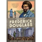 The Life of Frederick Douglass: A Graphic Narrative of a Slave's Journey from Bondage to Freedom, Paperback/David F. Walker