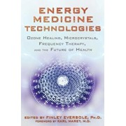 Energy Medicine Technologies: Ozone Healing, Microcrystals, Frequency Therapy, and the Future of Health, Paperback/Finley Eversole