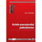 Actele executorului judecatoresc