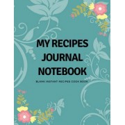 "My Recipes Journal Notebook: Blank Instant Recipes Cook Book Journal Diary Notebook Perfect Gift 8.5"" X 11"" for Men and Women"
