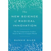 New Science of Radical Innovation - The Six Competencies Leaders Need to Win in a Complex World (Giles Sunnie)(Cartonat) (9781946885029)