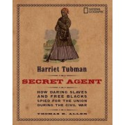 Harriet Tubman, Secret Agent: How Daring Slaves and Free Blacks Spied for the Union During the Civil War, Paperback