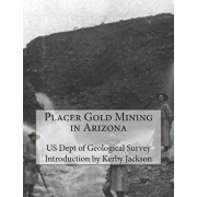 Placer Gold Mining in Arizona/Us Dept of Geological Survey