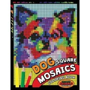 Dog Square Mosaics Coloring Book: Colorful Animals Coloring Pages Color by Number Puzzle, Paperback/Kodomo Publishing