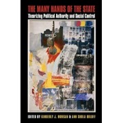 The Many Hands of the State: Theorizing Political Authority and Social Control, Paperback/Kimberly J. Morgan